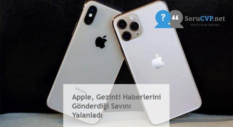 Apple, Gezinti Haberlerini Gönderdiği Savını Yalanladı