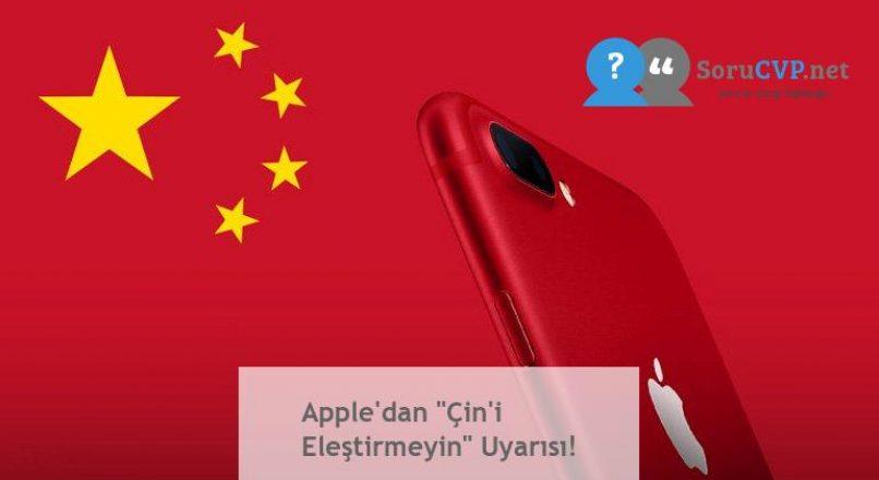 """Apple'dan """"Çin'i Eleştirmeyin"""" Uyarısı!"""