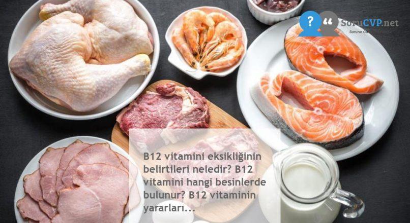 B12 vitamini eksikliğinin belirtileri neledir? B12 vitamini hangi besinlerde bulunur? B12 vitaminin yararları…