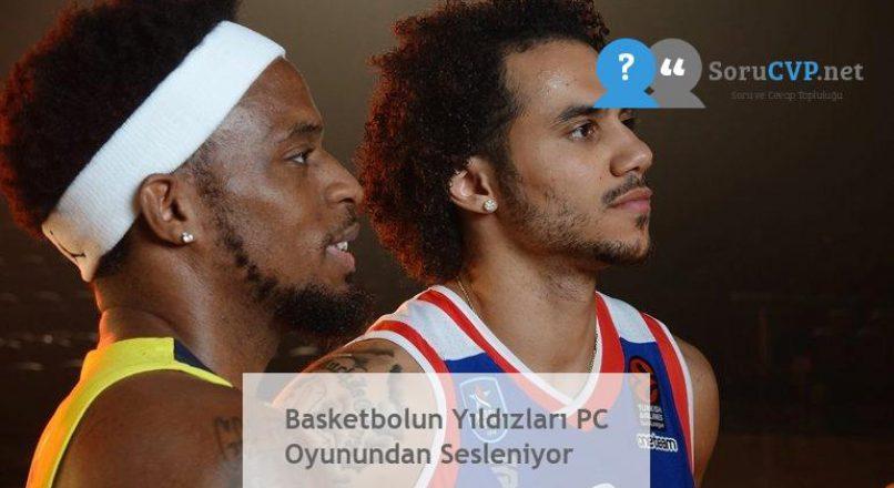 Basketbolun Yıldızları PC Oyunundan Sesleniyor