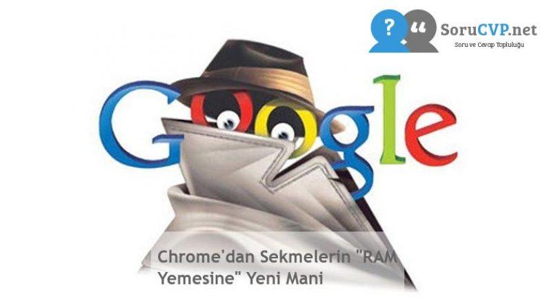 """Chrome'dan Sekmelerin """"RAM Yemesine"""" Yeni Mani"""