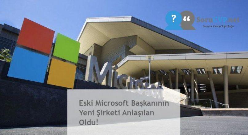 Eski Microsoft Başkanının Yeni Şirketi Anlaşılan Oldu!