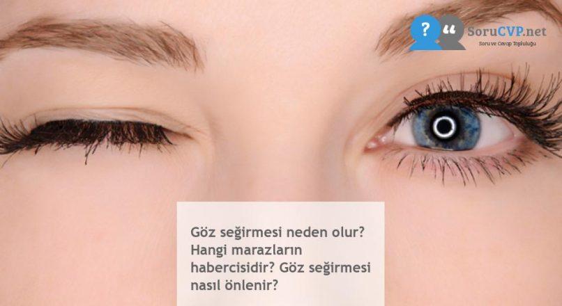 Göz seğirmesi neden olur? Hangi marazların habercisidir? Göz seğirmesi nasıl önlenir?