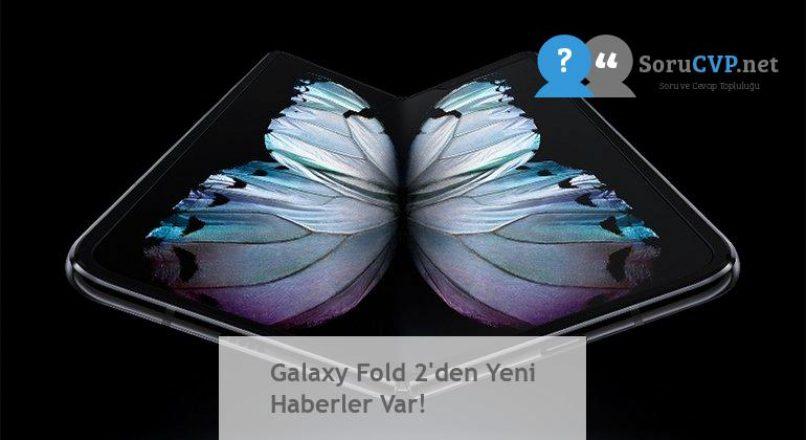 Galaxy Fold 2'den Yeni Haberler Var!