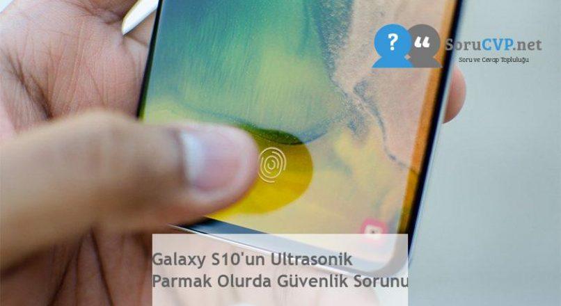 Galaxy S10'un Ultrasonik Parmak Olurda Güvenlik Sorunu