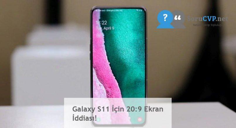 Galaxy S11 İçin 20:9 Ekran İddiası!
