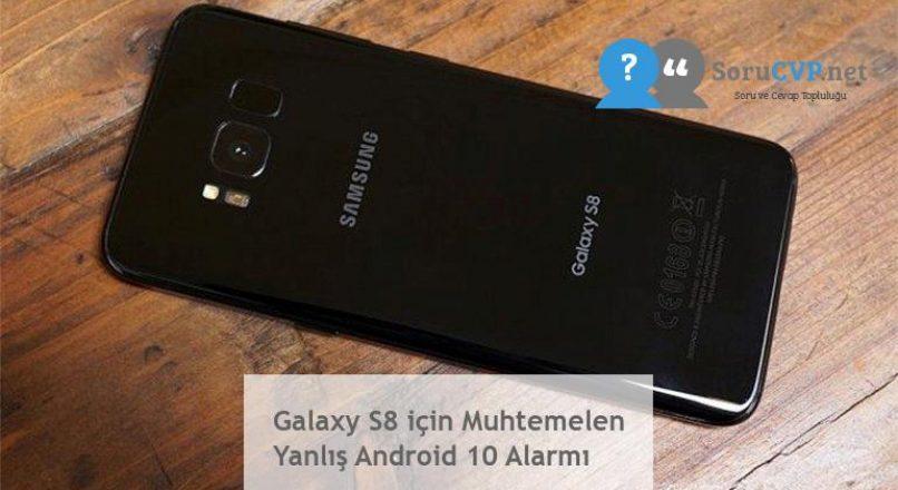 Galaxy S8 için Muhtemelen Yanlış Android 10 Alarmı