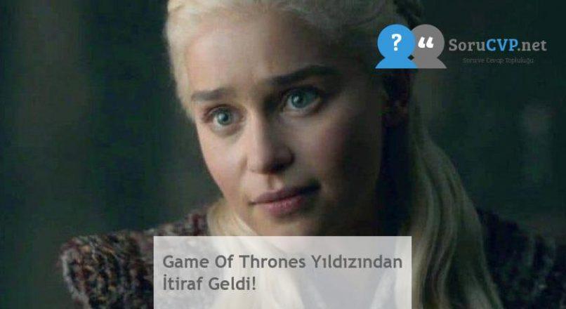 Game Of Thrones Yıldızından İtiraf Geldi!