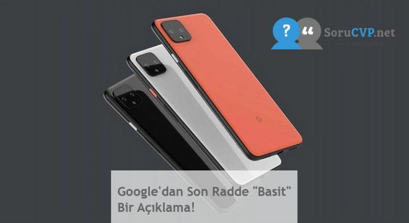 """Google'dan Son Radde """"Basit"""" Bir Açıklama!"""