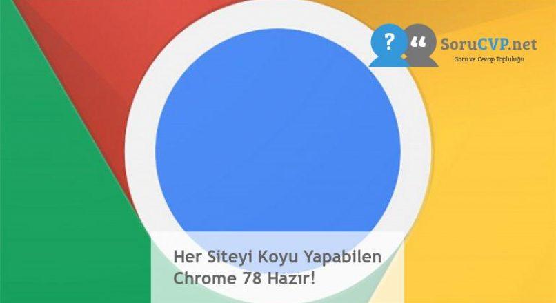 Her Siteyi Koyu Yapabilen Chrome 78 Hazır!