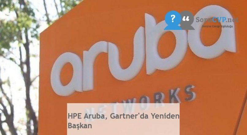 HPE Aruba, Gartner'da Yeniden Başkan