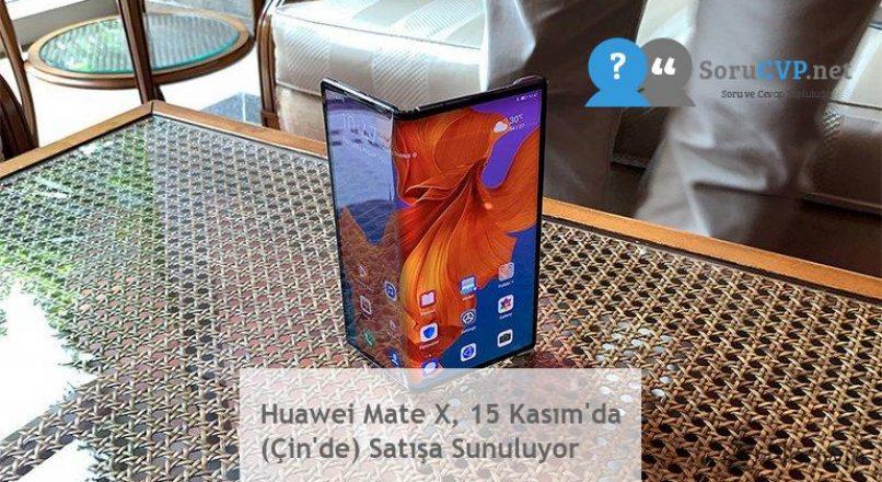 Huawei Mate X, 15 Kasım'da (Çin'de) Satışa Sunuluyor