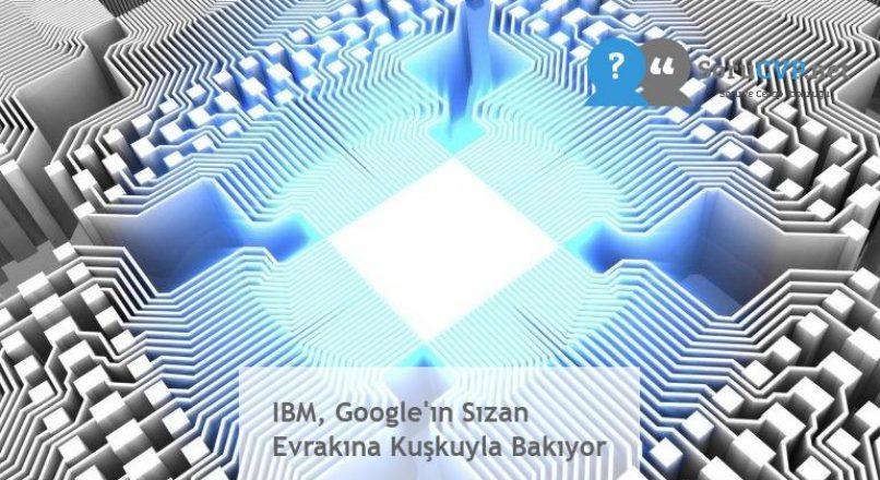 IBM, Google'ın Sızan Evrakına Kuşkuyla Bakıyor