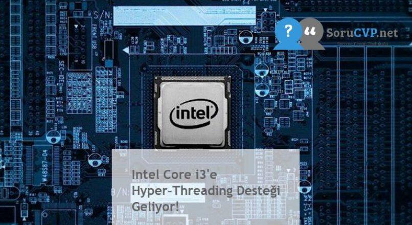 Intel Core i3'e Hyper-Threading Desteği Geliyor!