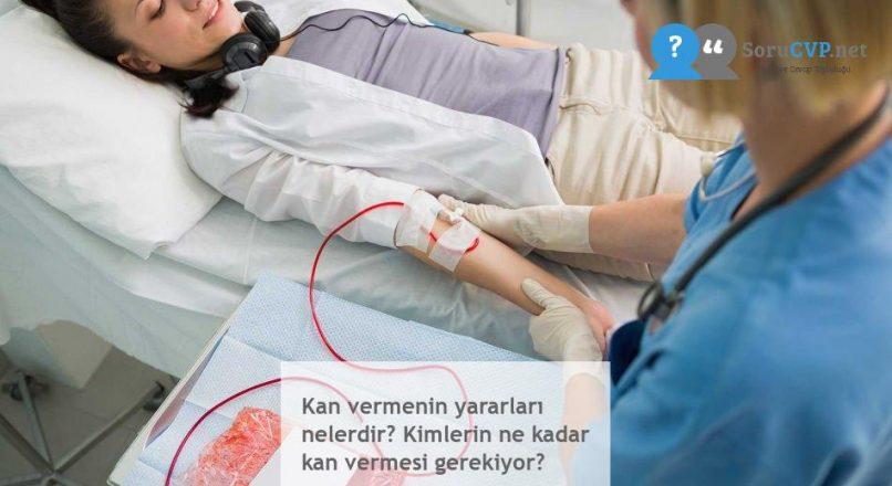 Kan vermenin yararları nelerdir? Kimlerin ne kadar kan vermesi gerekiyor?