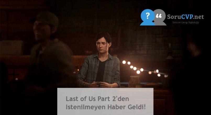 Last of Us Part 2'den Istenilmeyen Haber Geldi!