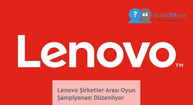 Lenovo Şirketler Arası Oyun Şampiyonası Düzenliyor