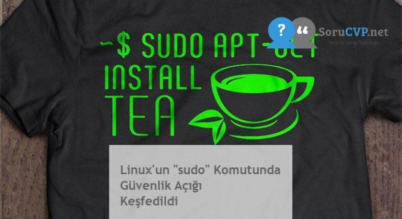 """Linux'un """"sudo"""" Komutunda Güvenlik Açığı Keşfedildi"""