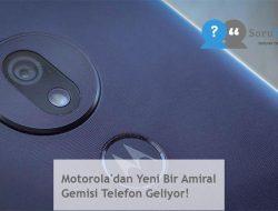 Motorola'dan Yeni Bir Amiral Gemisi Telefon Geliyor!
