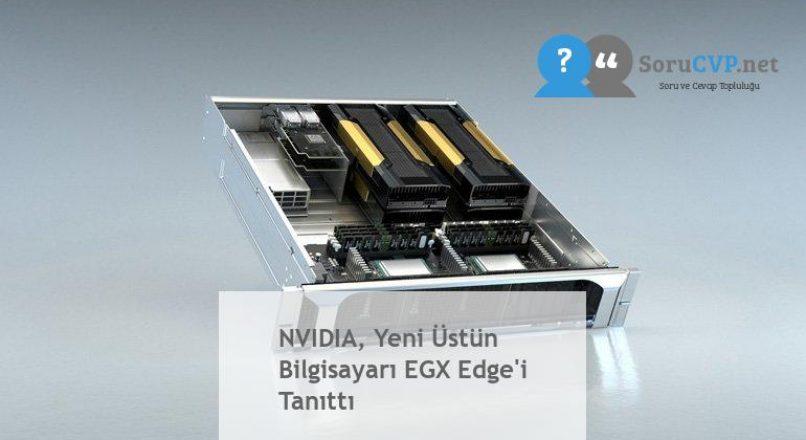 NVIDIA, Yeni Üstün Bilgisayarı EGX Edge'i Tanıttı