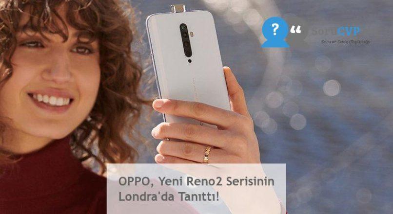 OPPO, Yeni Reno2 Serisinin Londra'da Tanıttı!