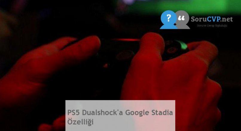 PS5 Dualshock'a Google Stadia Özelliği