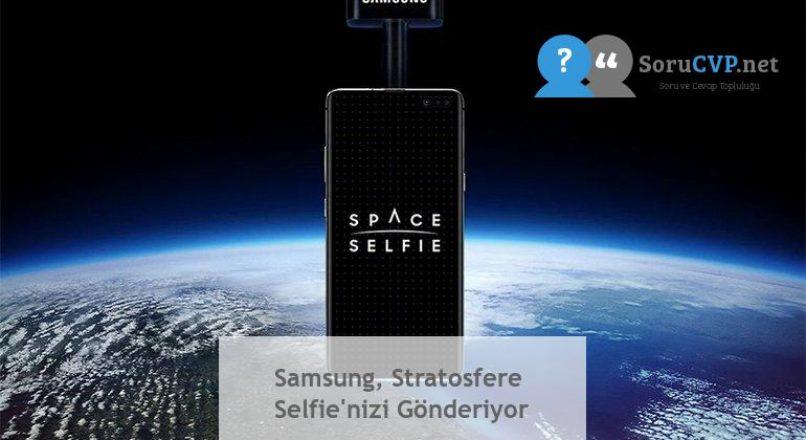 Samsung, Stratosfere Selfie'nizi Gönderiyor