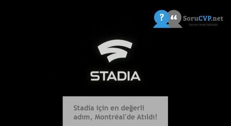Stadia için en değerli adım, Montréal'de Atıldı!