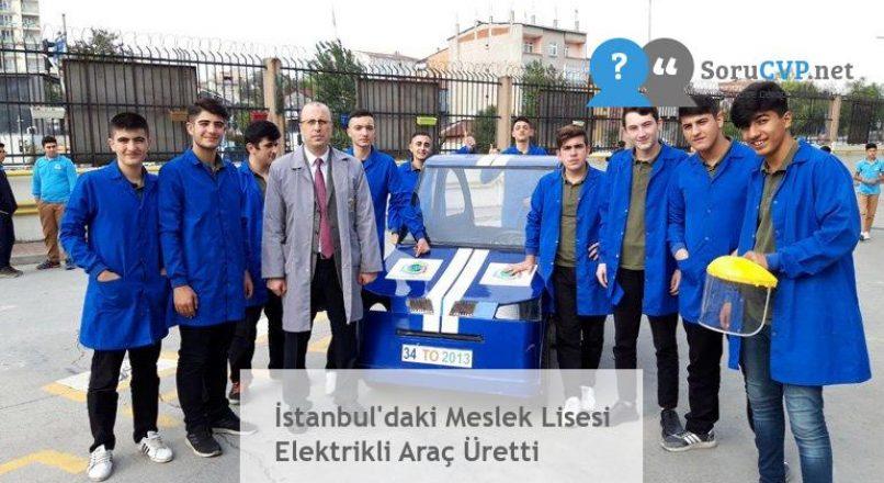 İstanbul'daki Meslek Lisesi Elektrikli Araç Üretti