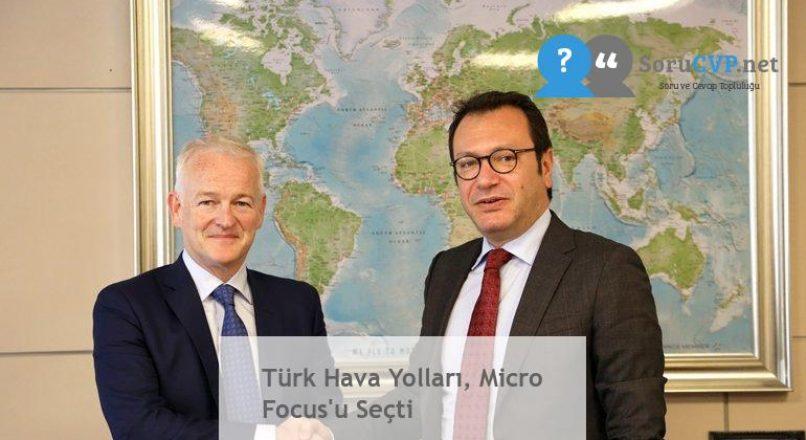 Türk Hava Yolları, Micro Focus'u Seçti