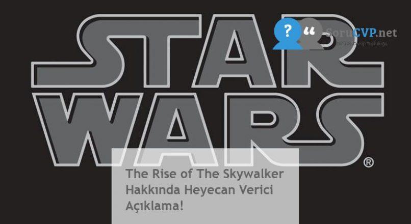 The Rise of The Skywalker Hakkında Heyecan Verici Açıklama!