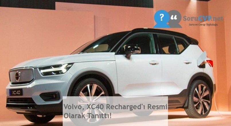 Volvo, XC40 Recharged'ı Resmi Olarak Tanıttı!