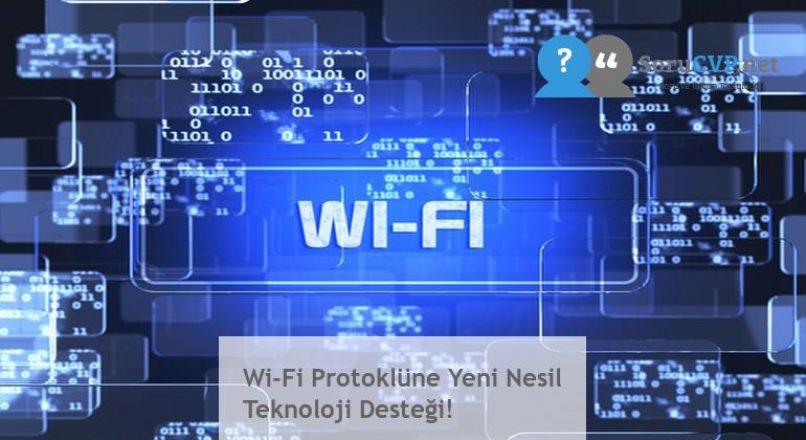 Wi-Fi Protoklüne Yeni Nesil Teknoloji Desteği!