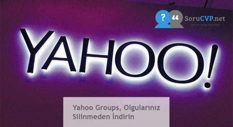 Yahoo Groups, Olgularınız Silinmeden İndirin