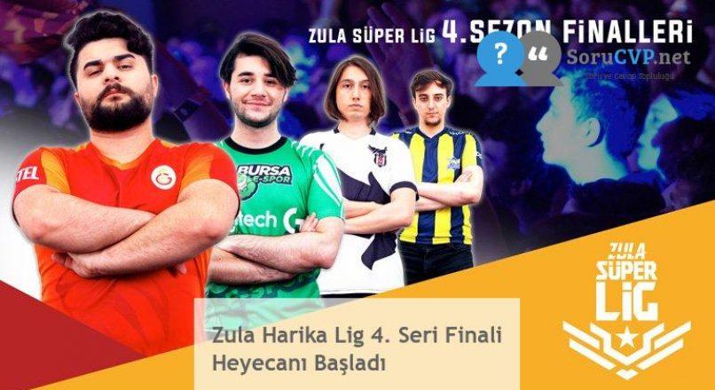 Zula Harika Lig 4. Seri Finali Heyecanı Başladı