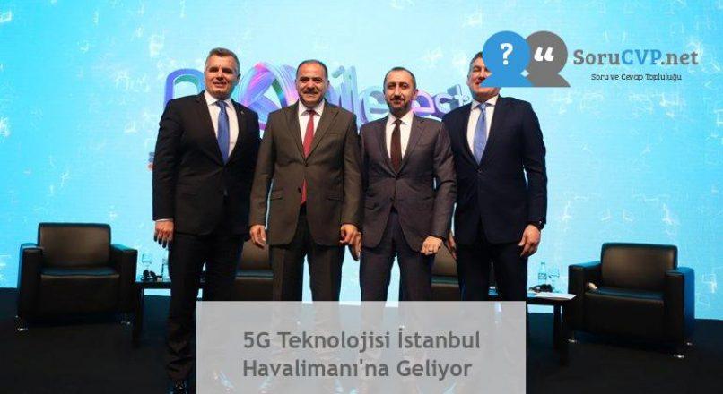 5G Teknolojisi İstanbul Havalimanı'na Geliyor