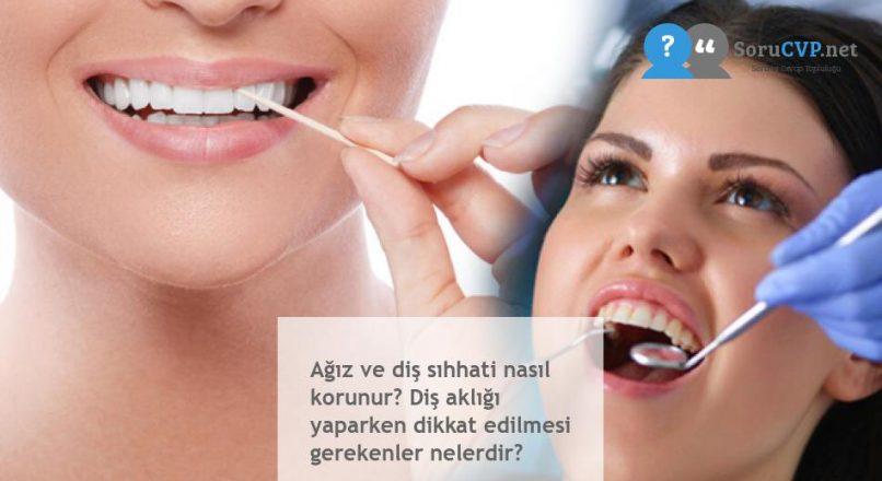 Ağız ve diş sıhhati nasıl korunur? Diş aklığı yaparken dikkat edilmesi gerekenler nelerdir?