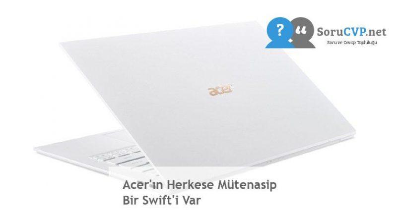 Acer'ın Herkese Mütenasip Bir Swift'i Var