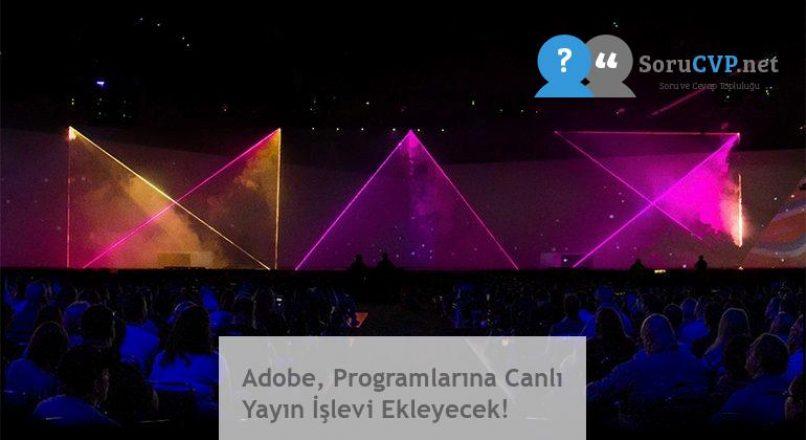 Adobe, Programlarına Canlı Yayın İşlevi Ekleyecek!