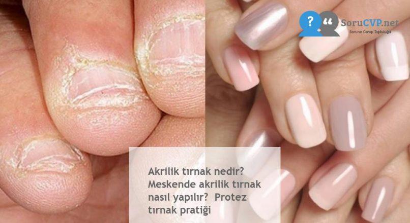 Akrilik tırnak nedir? Meskende akrilik tırnak nasıl yapılır? Protez tırnak pratiği