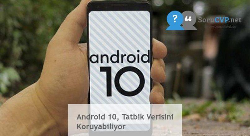 Android 10, Tatbik Verisini Koruyabiliyor