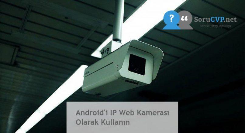 Android'i IP Web Kamerası Olarak Kullanın