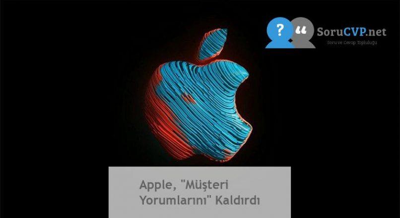 """Apple, """"Müşteri Yorumlarını"""" Kaldırdı"""