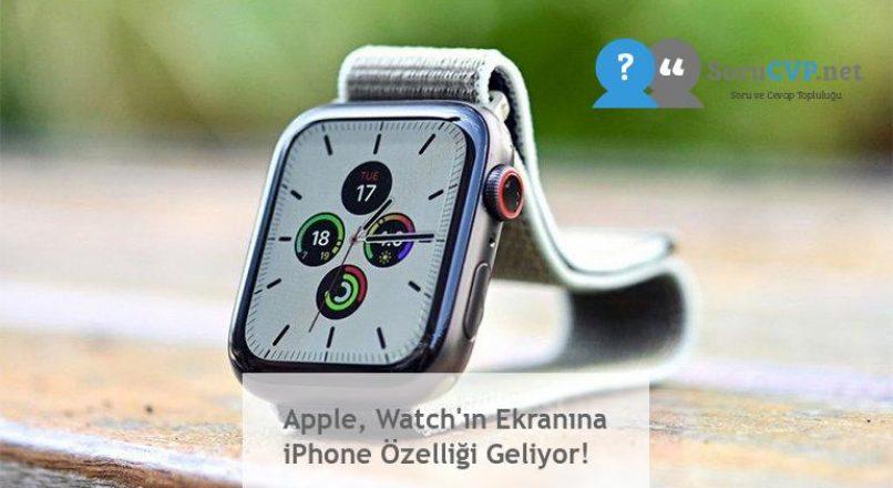 Apple, Watch'ın Ekranına iPhone Özelliği Geliyor!