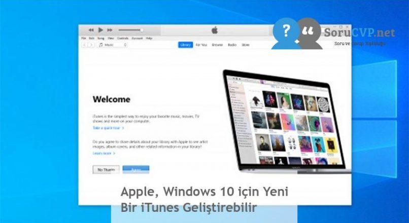 Apple, Windows 10 için Yeni Bir iTunes Geliştirebilir