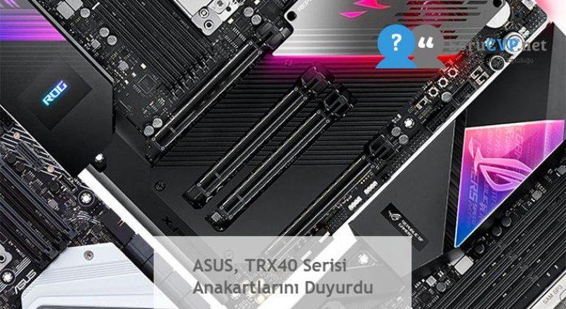 ASUS, TRX40 Serisi Anakartlarını Duyurdu