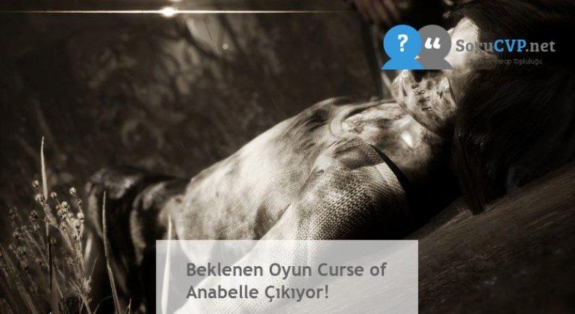Beklenen Oyun Curse of Anabelle Çıkıyor!