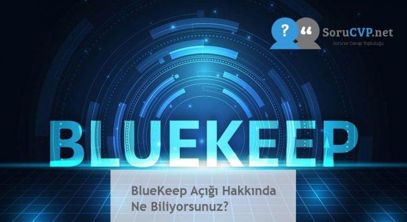 BlueKeep Açığı Hakkında Ne Biliyorsunuz?