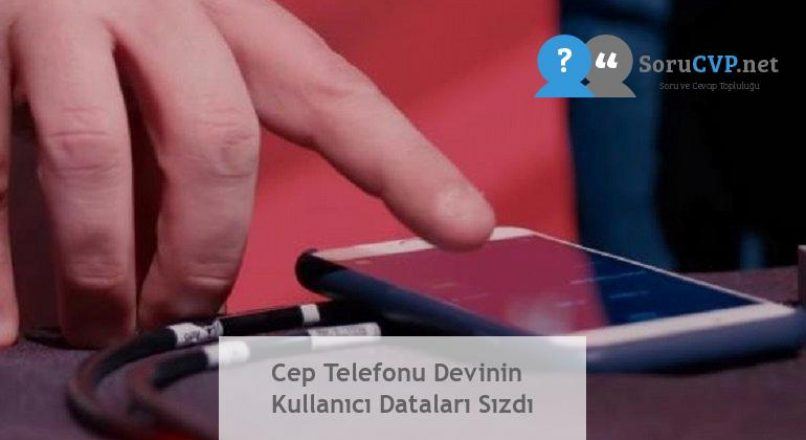 Cep Telefonu Devinin Kullanıcı Dataları Sızdı