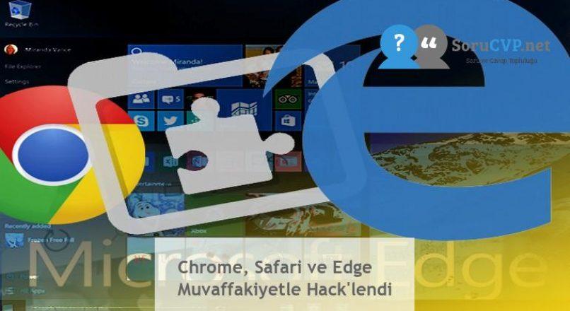 Chrome, Safari ve Edge Muvaffakiyetle Hack'lendi